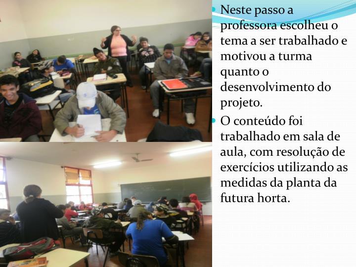 Neste passo a professora escolheu o tema a ser trabalhado e  motivou a turma quanto o desenvolvimento do projeto.