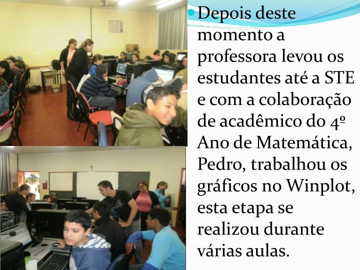 Depois deste momento a professora levou os estudantes at a STE e com a colaborao de acadmico do 4 Ano de Matemtica, Pedro, trabalhou os grficos no