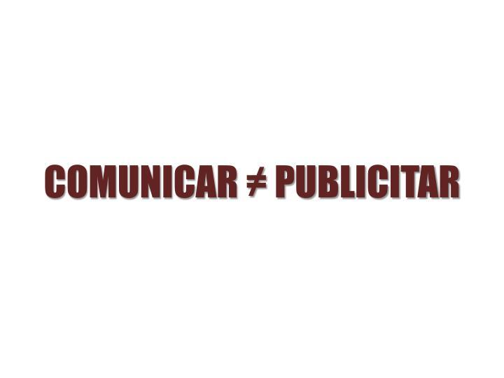 COMUNICAR ≠ PUBLICITAR