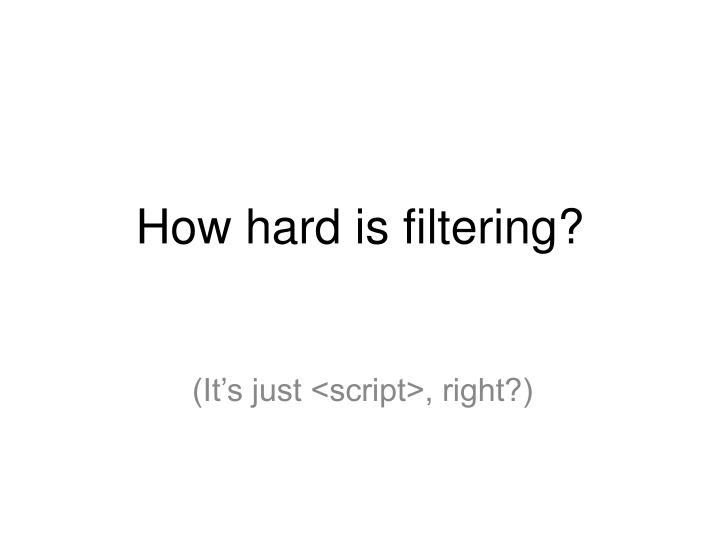 How hard is filtering?