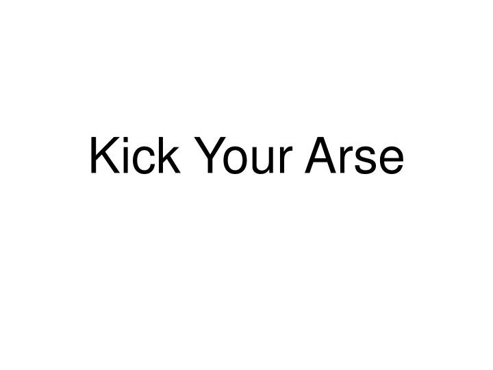 Kick Your Arse
