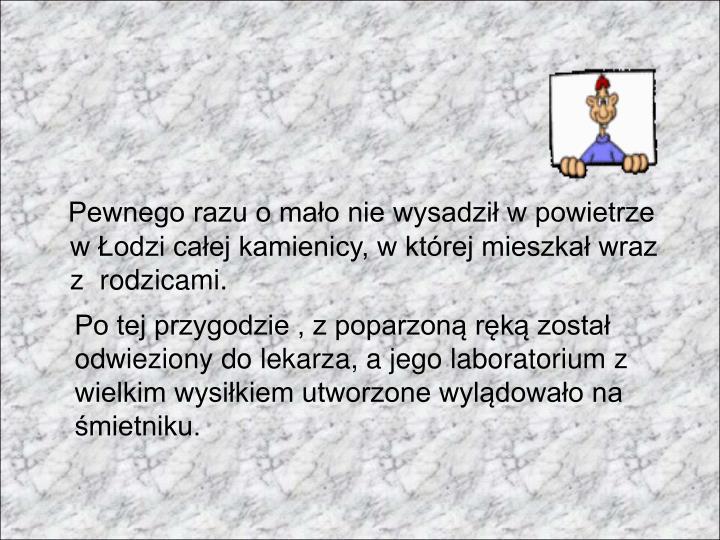 Pewnego razu o mało nie wysadził w powietrze w Łodzi całej kamienicy, w której mieszkał wraz z  rodzicami.