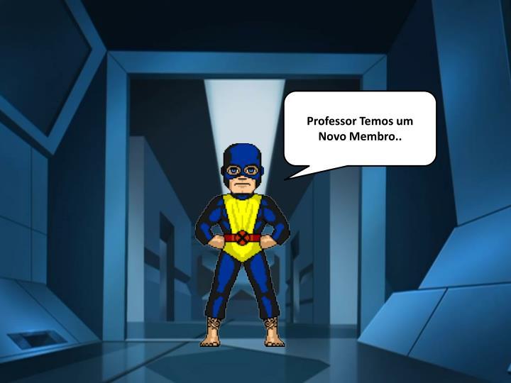 Professor Temos um Novo Membro..