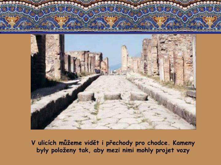 V ulicch meme vidt i pechody pro chodce. Kameny byly poloeny tak, aby mezi nimi mohly projet vozy