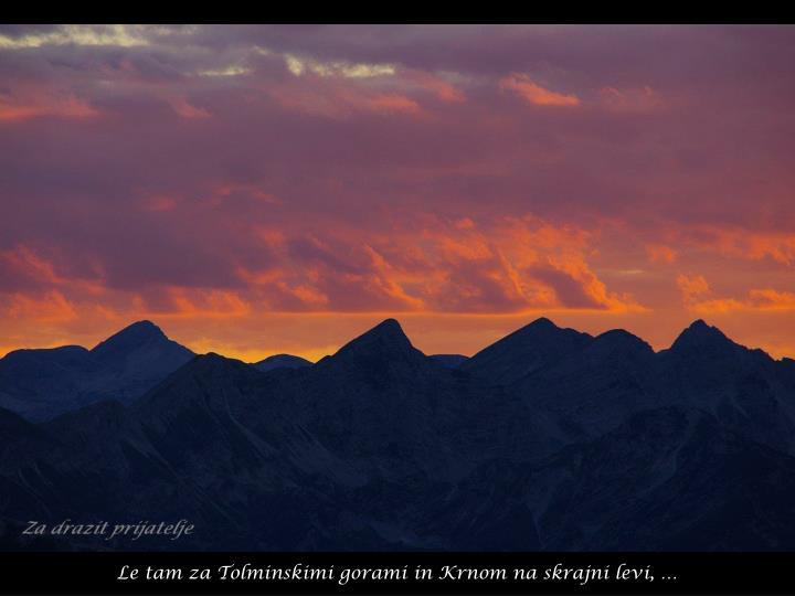 Le tam za Tolminskimi gorami in Krnom na skrajni levi, …