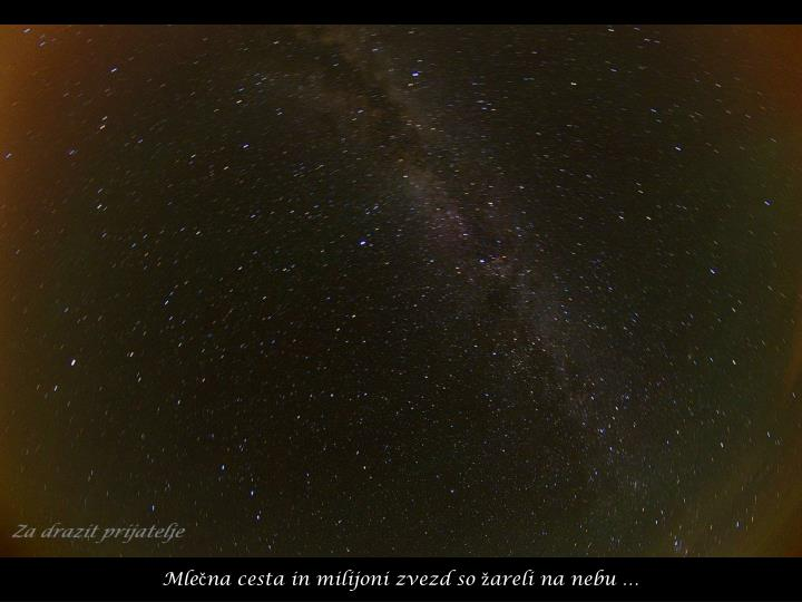 Mlečna cesta in milijoni zvezd so žareli na nebu …