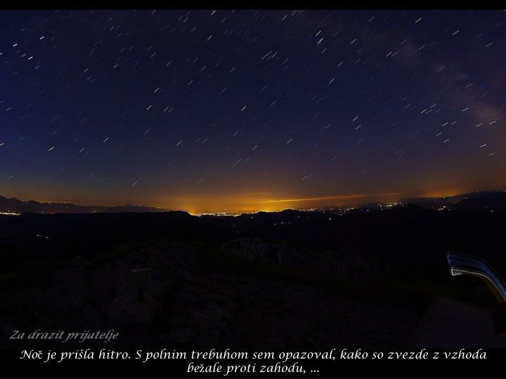 Noč je prišla hitro. S polnim trebuhom sem opazoval, kako so zvezde z vzhoda bežale proti zahodu, ...