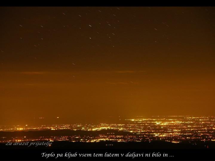 Toplo pa kljub vsem tem lučem v daljavi ni bilo in …