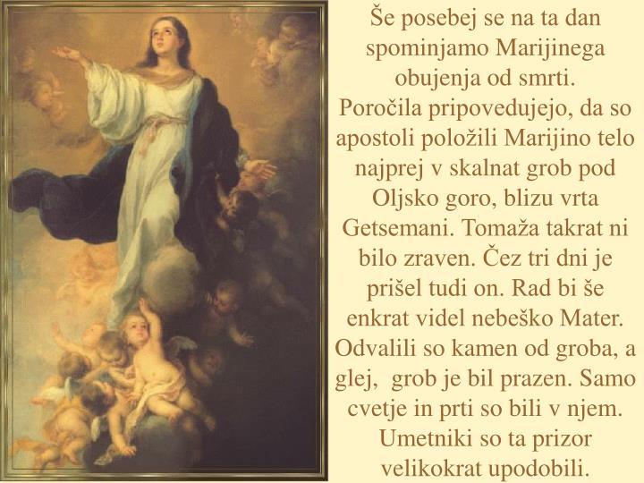 Še posebej se na ta dan spominjamo Marijinega obujenja od smrti.