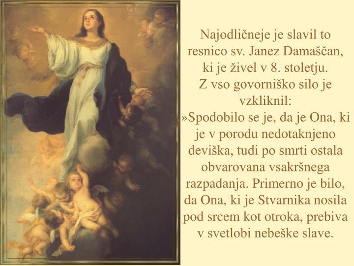 Najodličneje je slavil to resnico sv. Janez Damaščan, ki je živel v 8. stoletju.