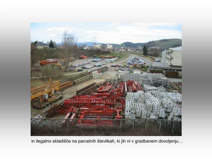 in ilegalno skladišče na parcelnih številkah, ki jih ni v gradbenem dovoljenju…