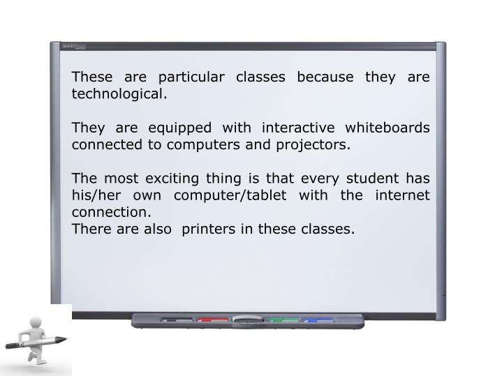 These are particular classes because they are technological.