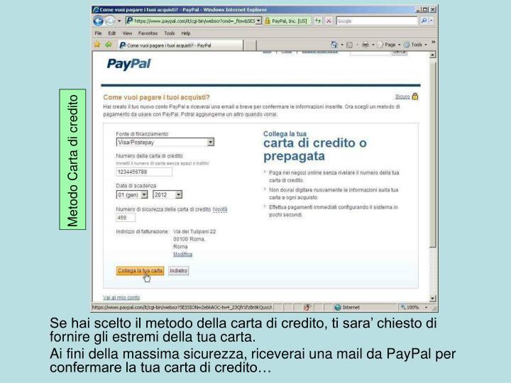 Se hai scelto il metodo della carta di credito, ti sara' chiesto di fornire gli estremi della tua carta.