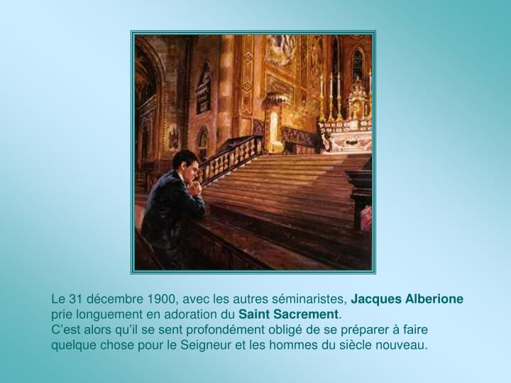 Le 31 décembre 1900, avec les autres séminaristes,