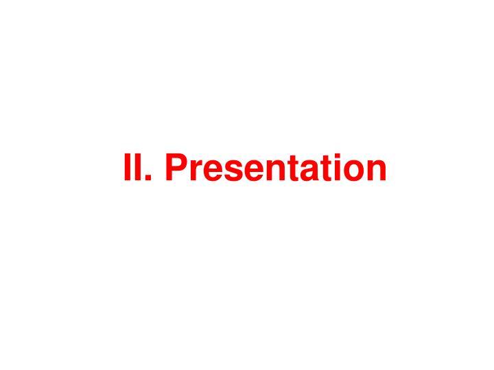 II. Presentation