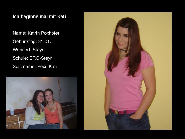 Ich beginne mal mit Kati