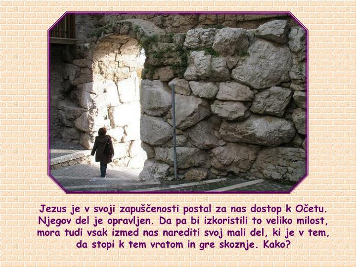 Jezus je v svoji zapuščenosti postal za nas dostop k Očetu.