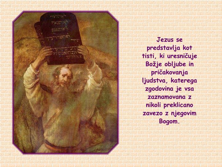 Jezus se predstavlja kot tisti, ki uresniuje Boje obljube in priakovanja ljudstva, katerega zgodovina je vsa zaznamovana z nikoli preklicano zavezo z njegovim Bogom