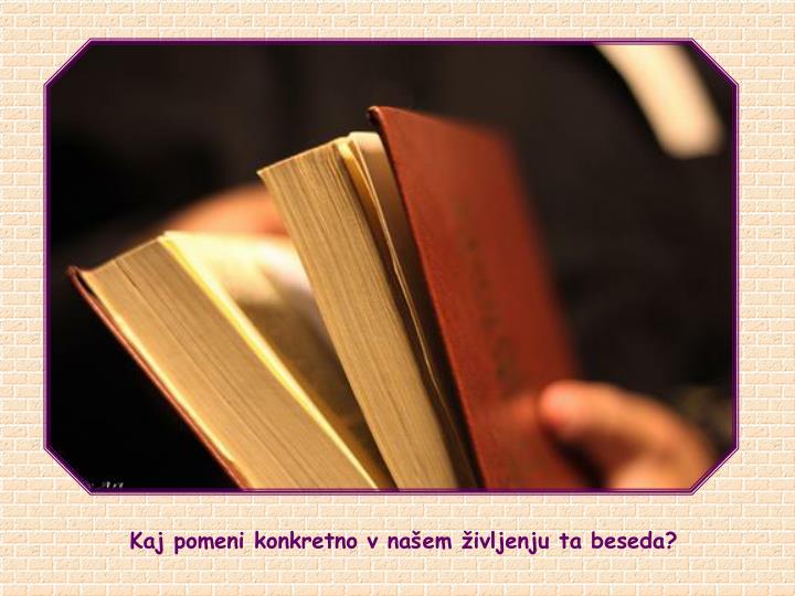 Kaj pomeni konkretno v naem ivljenju ta beseda?