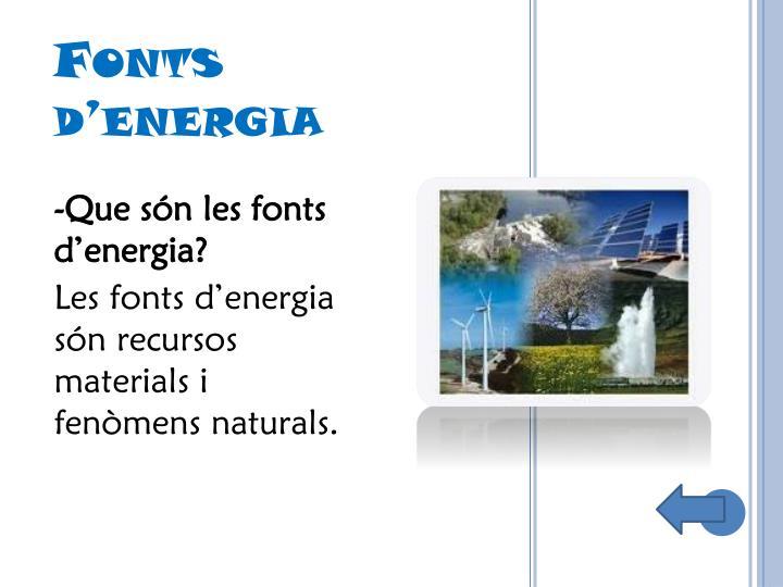 -Que són les fonts d'energia?