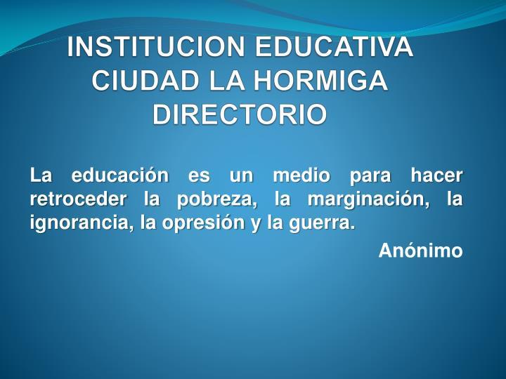 INSTITUCION EDUCATIVA CIUDAD LA HORMIGA