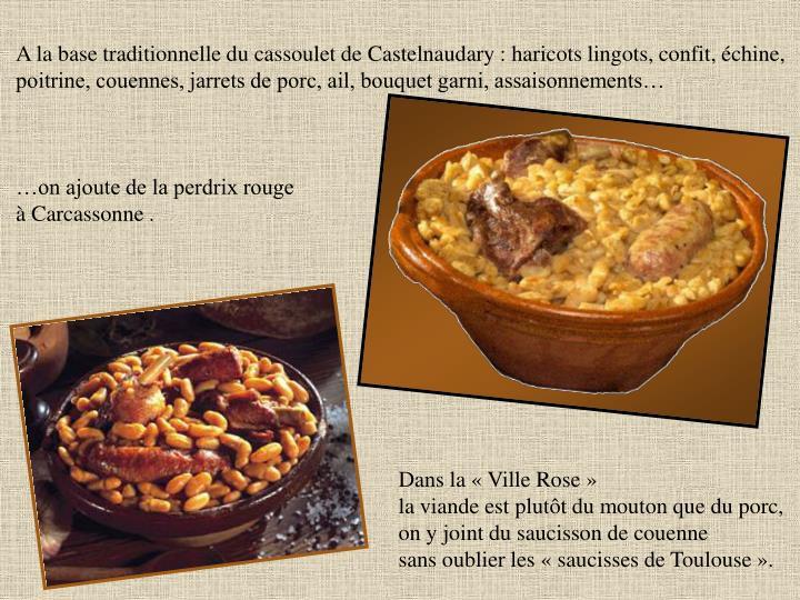 A la base traditionnelle du cassoulet de Castelnaudary : haricots lingots, confit, échine,