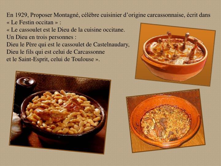 En 1929, Proposer Montagné, célèbre cuisinier d'origine carcassonnaise, écrit dans  « Le Festin occitan » :