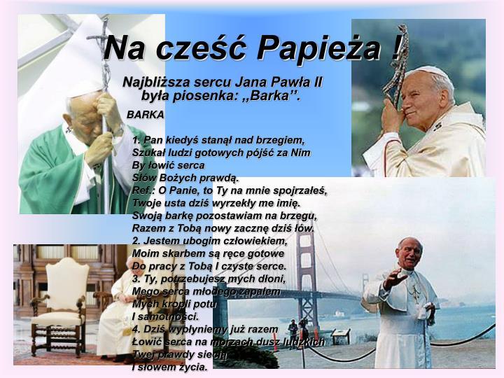 Na cześć Papieża !