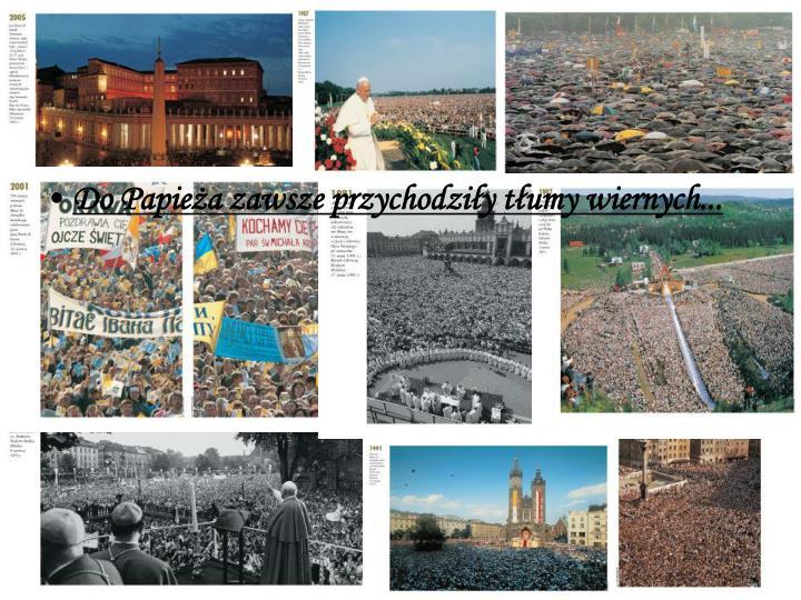 Do Papieża zawsze przychodziły tłumy wiernych...