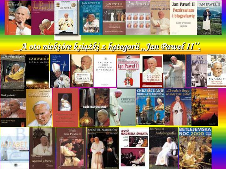 A oto niektóre książki z kategorii ,,Jan Paweł II''.