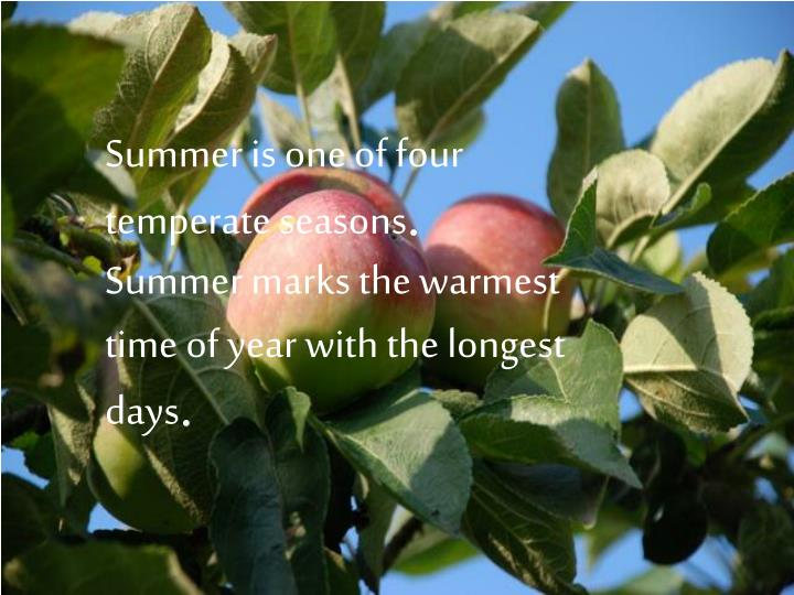 Summer is one of four temperate seasons