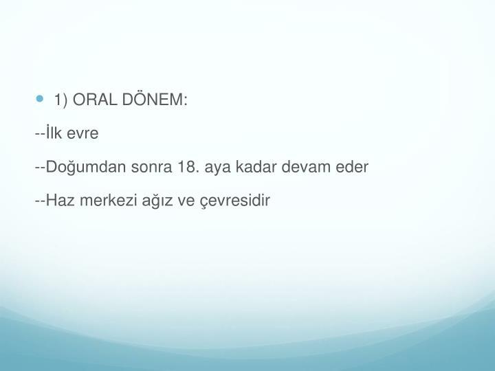 1) ORAL DÖNEM: