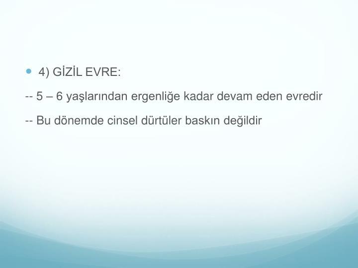 4) GİZİL EVRE: