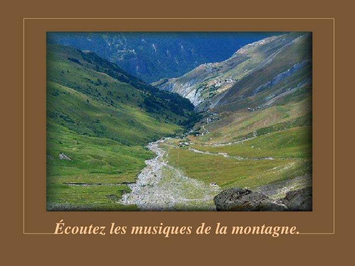 Écoutez les musiques de la montagne.