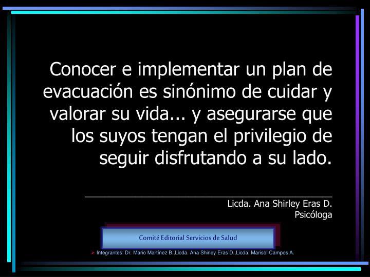 Conocer e implementar un plan de evacuación es sinónimo de cuidar y valorar su vida... y asegurarse que los suyos tengan el privilegio de seguir disfrutando a su lado
