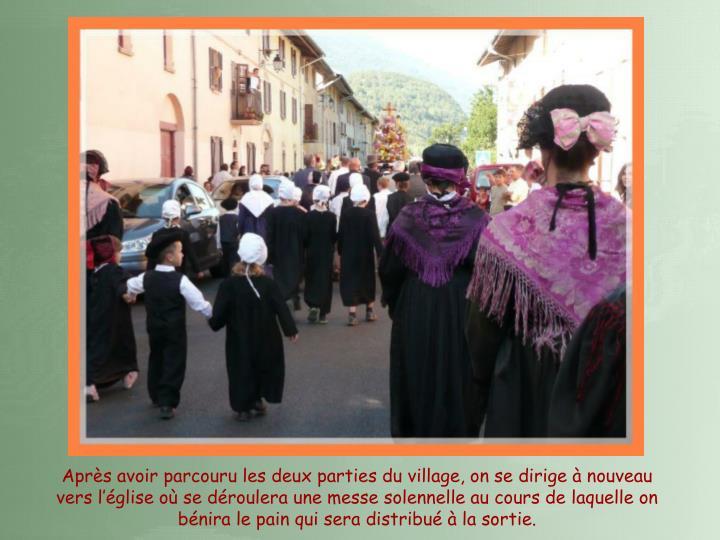 Après avoir parcouru les deux parties du village, on se dirige à nouveau vers l'église où se déroulera une messe solennelle au cours de laquelle on bénira le pain qui sera distribué à la sortie.