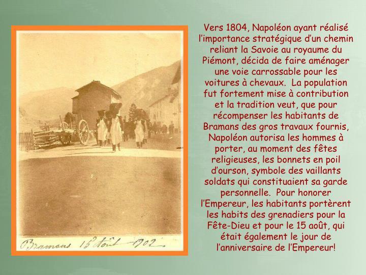 Vers 1804, Napoléon ayant réalisé l'importance stratégique d'un chemin reliant la Savoie au royaume du Piémont, décida de faire aménager une voie carrossable pour les voitures à chevaux.  La population fut fortement mise à contribution et la tradition