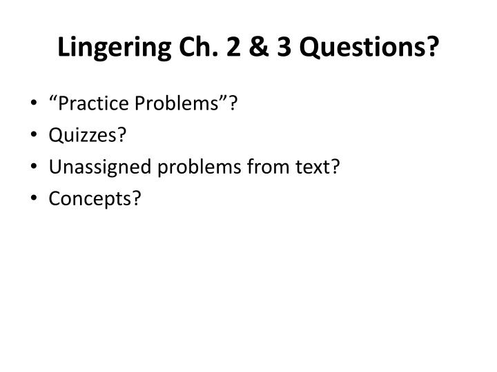 Lingering Ch. 2 & 3 Questions?