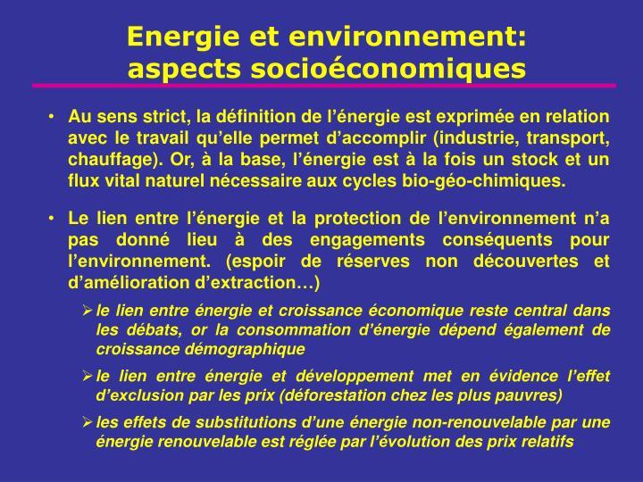 Au sens strict, la définition de l'énergie est exprimée en relation avec le travail qu'elle permet d'accomplir (industrie, transport, chauffage). Or, à la base, l'énergie est à la fois un stock et un flux vital naturel nécessaire aux cycles bio-géo-chimiques.
