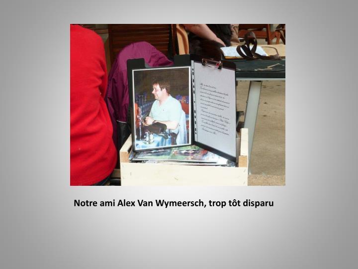Notre ami Alex Van Wymeersch, trop tôt disparu