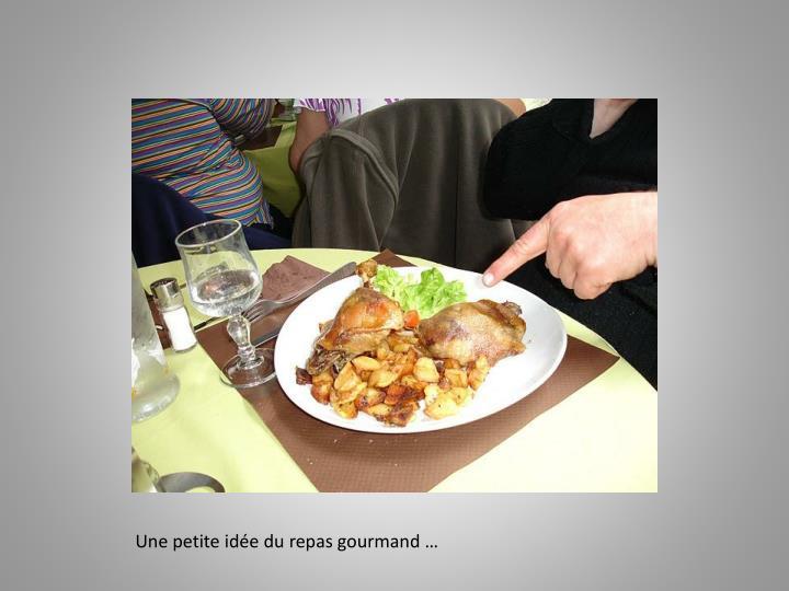 Une petite idée du repas gourmand …