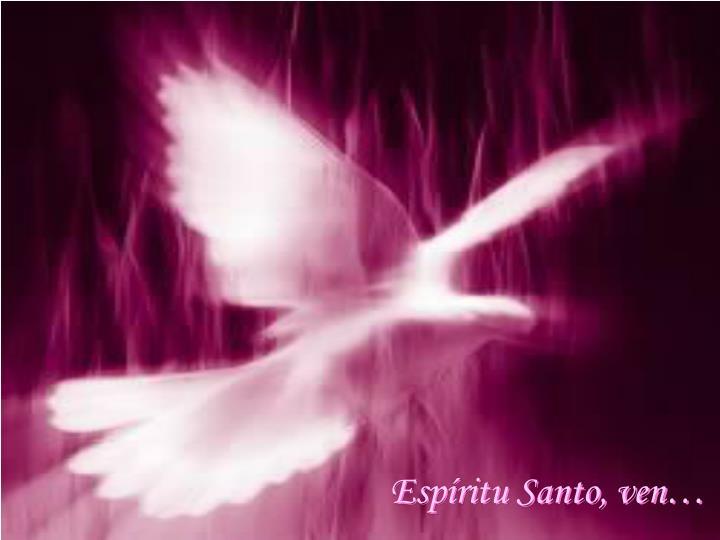 Espíritu Santo, ven…