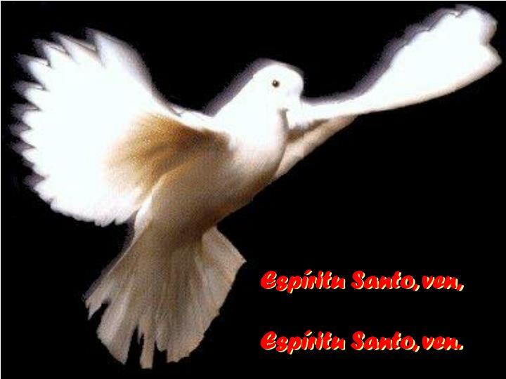 Espíritu Santo, ven,