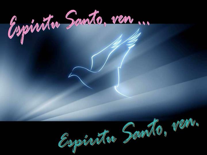 Espíritu Santo, ven ...