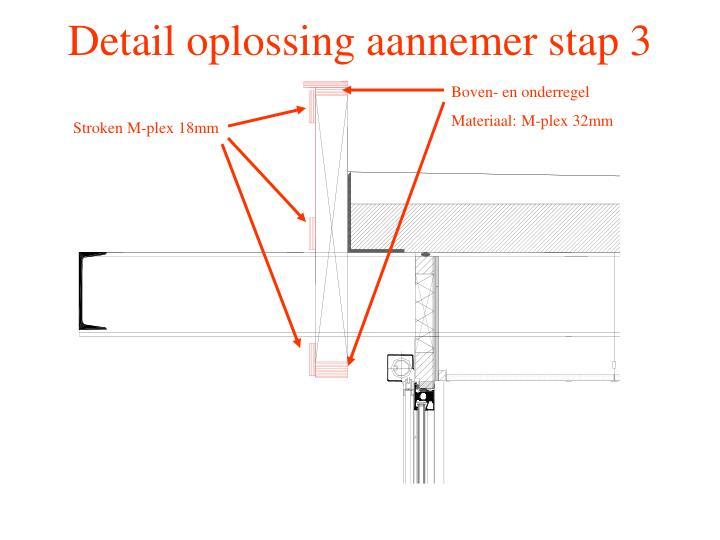 Detail oplossing aannemer stap 3