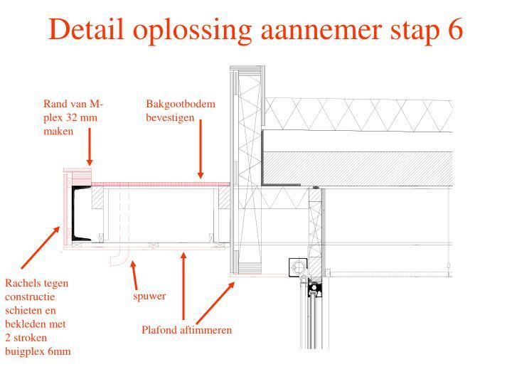 Detail oplossing aannemer stap 6