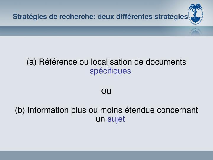 Stratégies de recherche: deux différentes stratégies
