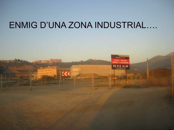 ENMIG D'UNA ZONA INDUSTRIAL….