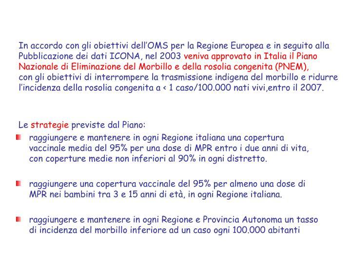 In accordo con gli obiettivi dellOMS per la Regione Europea e in seguito alla
