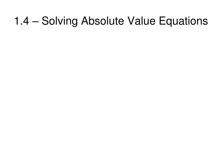 1 4 solving absolute value equations